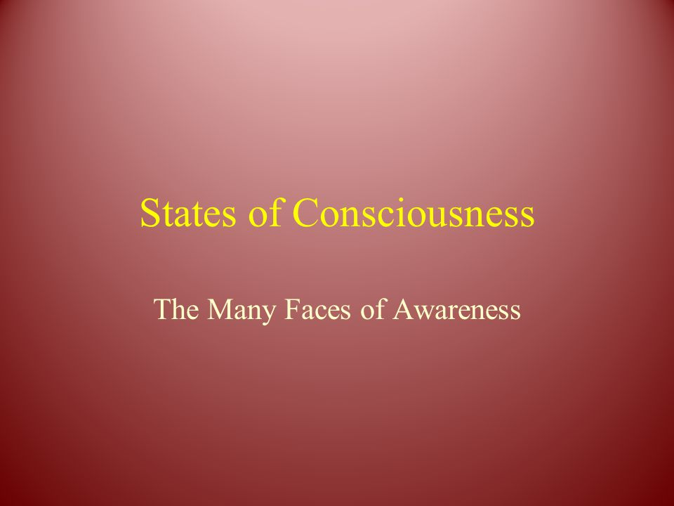 States of Consciousness The Many Faces of Awareness
