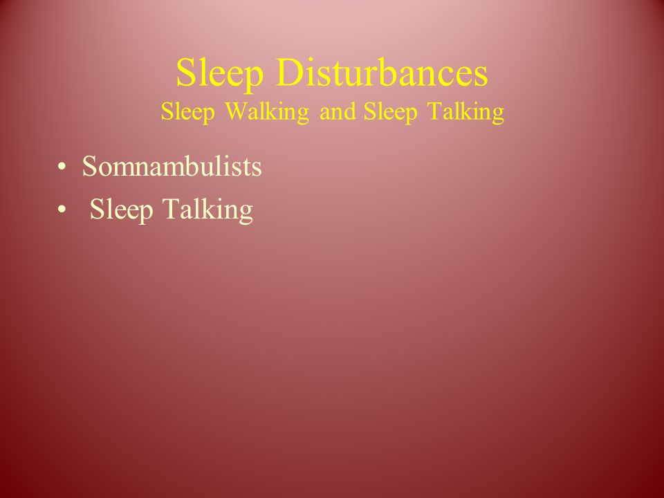 Sleep Disturbances Sleep Walking and Sleep Talking Somnambulists Sleep Talking