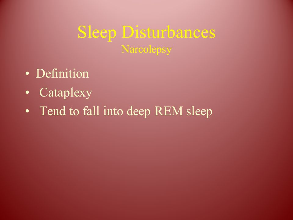 Sleep Disturbances Narcolepsy Definition Cataplexy Tend to fall into deep REM sleep