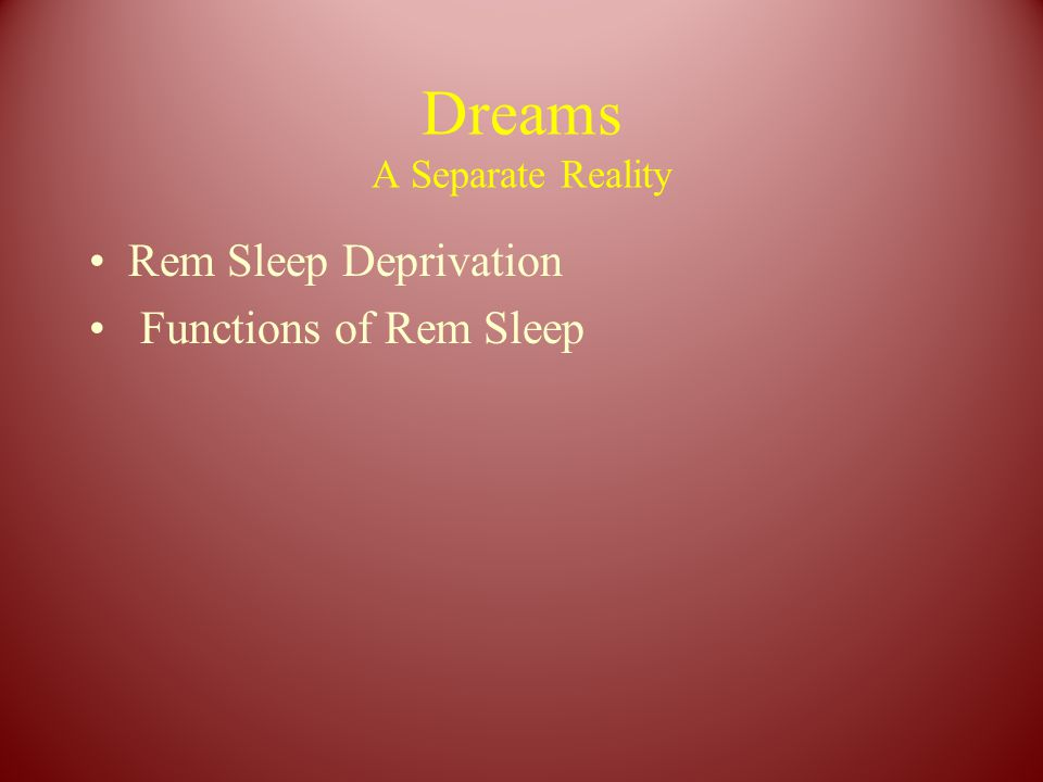 Dreams A Separate Reality Rem Sleep Deprivation Functions of Rem Sleep