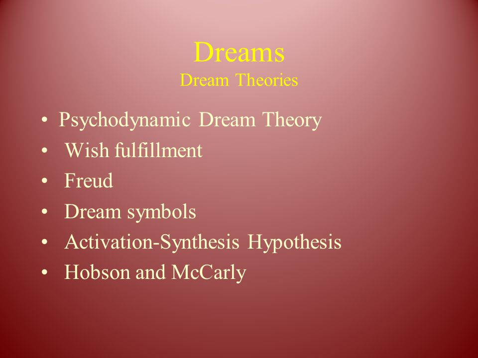 Dreams Dream Theories Psychodynamic Dream Theory Wish fulfillment Freud Dream symbols Activation-Synthesis Hypothesis Hobson and McCarly