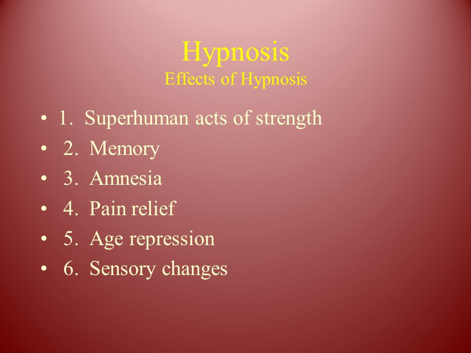 Hypnosis Effects of Hypnosis 1. Superhuman acts of strength 2.