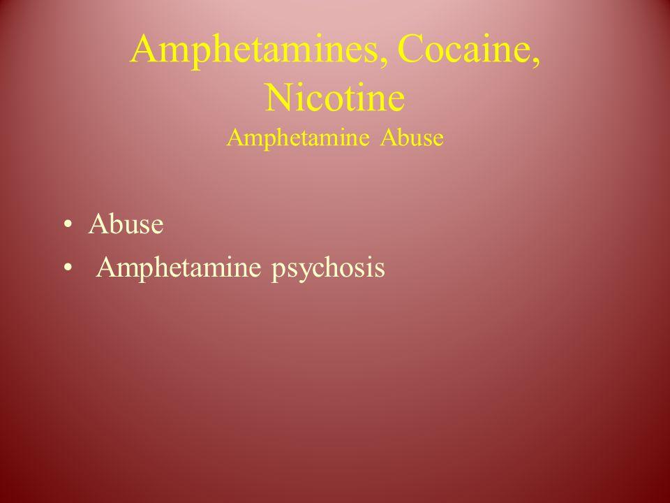 Amphetamines, Cocaine, Nicotine Amphetamine Abuse Abuse Amphetamine psychosis