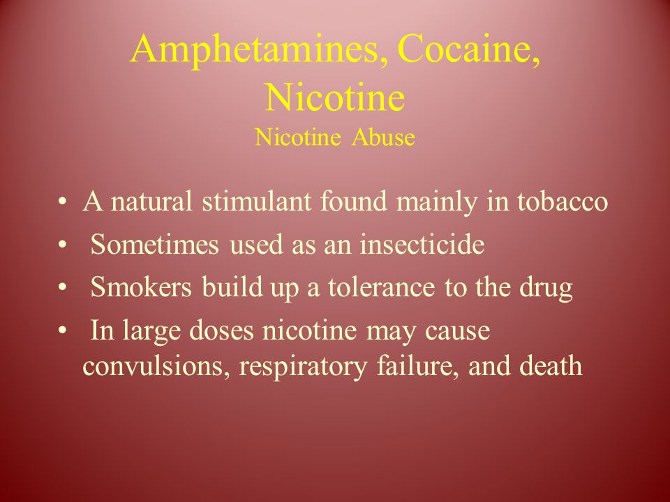 Amphetamines, Cocaine, Nicotine Nicotine Abuse A natural stimulant found mainly in tobacco Sometimes used as an insecticide Smokers build up a toleran