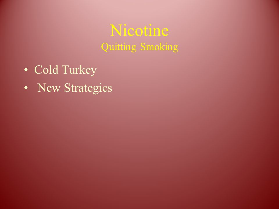 Nicotine Quitting Smoking Cold Turkey New Strategies