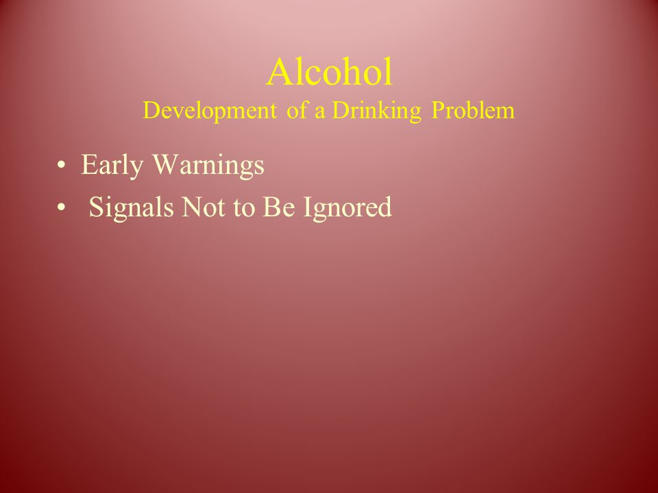 Alcohol Development of a Drinking Problem Early Warnings Signals Not to Be Ignored