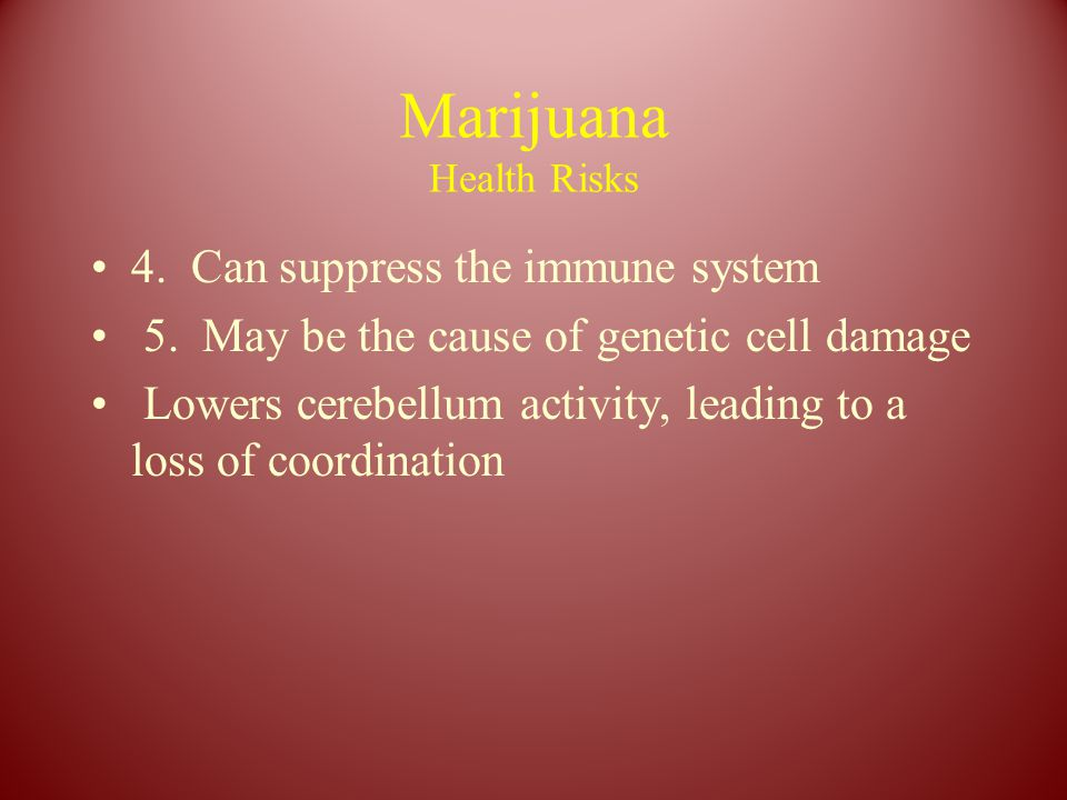 Marijuana Health Risks 4. Can suppress the immune system 5.
