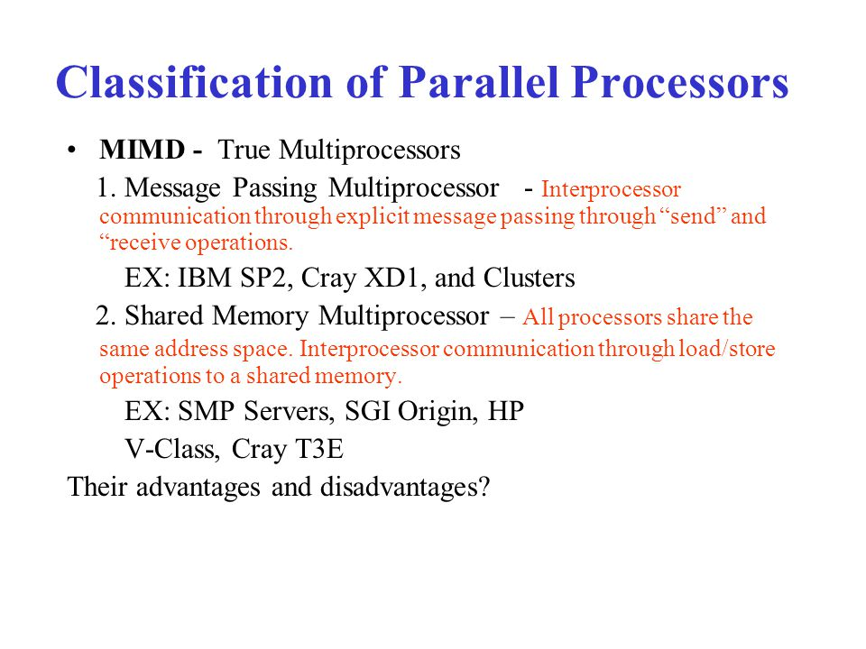 Classification of Parallel Processors MIMD - True Multiprocessors 1.