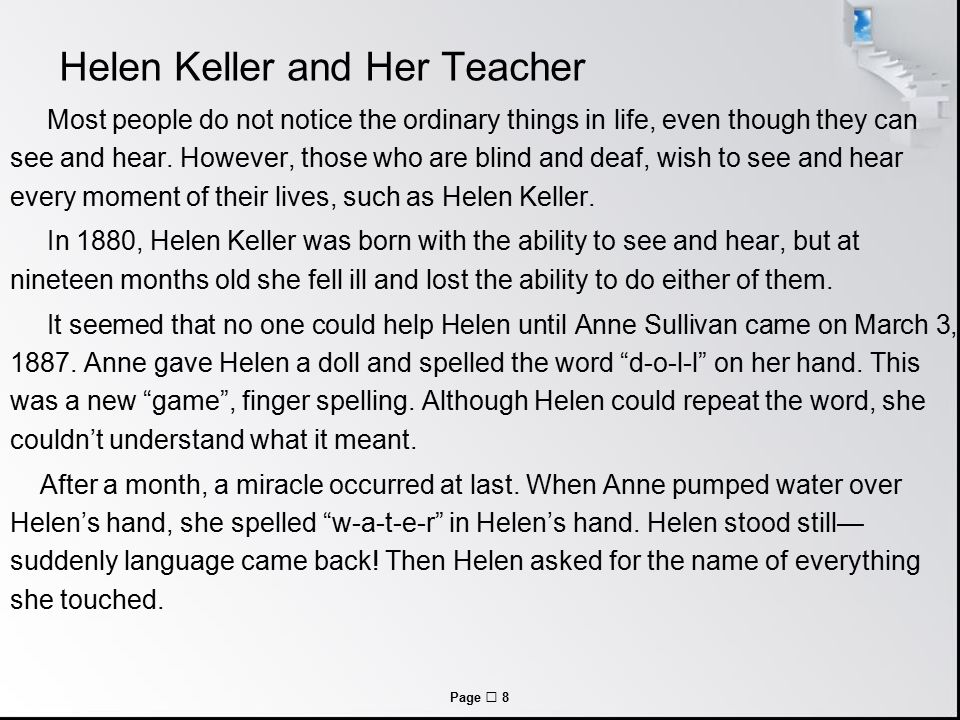 Page  8 Helen Keller and Her Teacher Most people do not notice the ordinary things in life, even though they can see and hear.