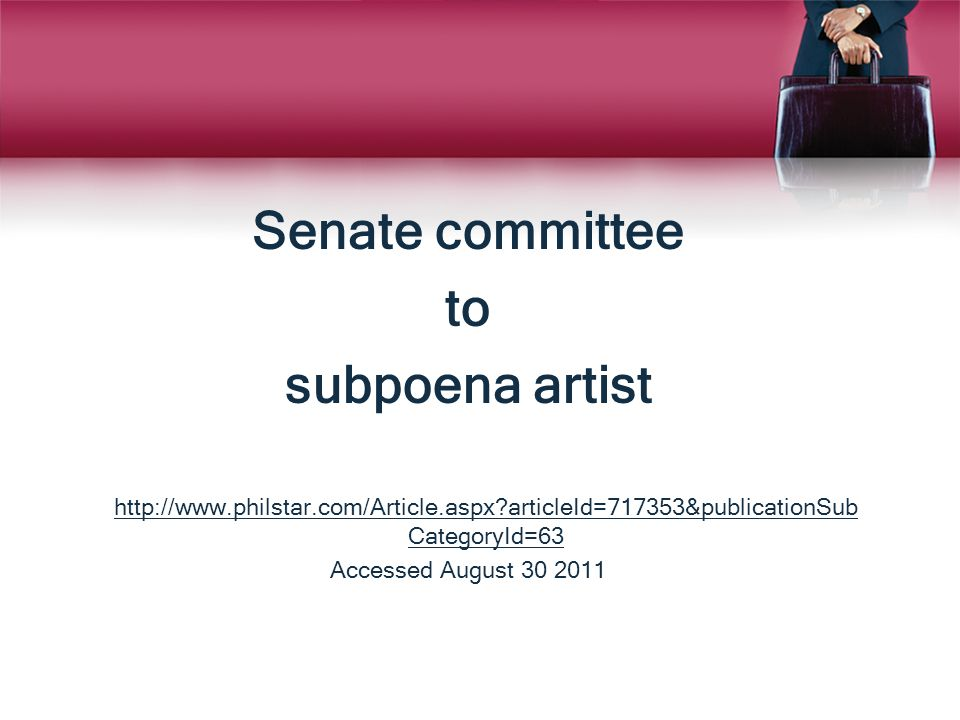 Senate committee to subpoena artist http://www.philstar.com/Article.aspx?articleId=717353&publicationSub CategoryId=63 Accessed August 30 2011
