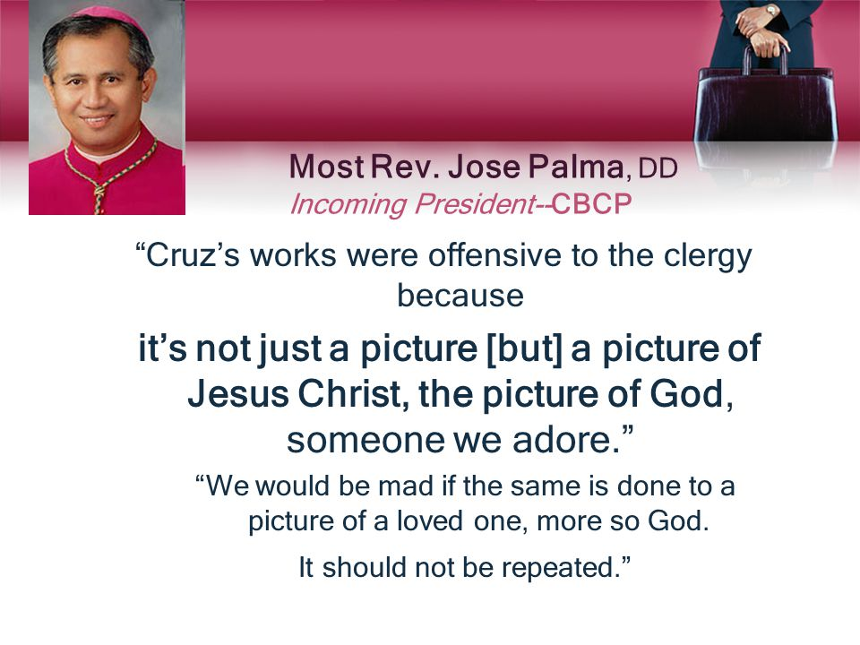 "Most Rev. Jose Palma, DD Incoming President--CBCP ""Cruz's works were offensive to the clergy because it's not just a picture [but] a picture of Jesus"
