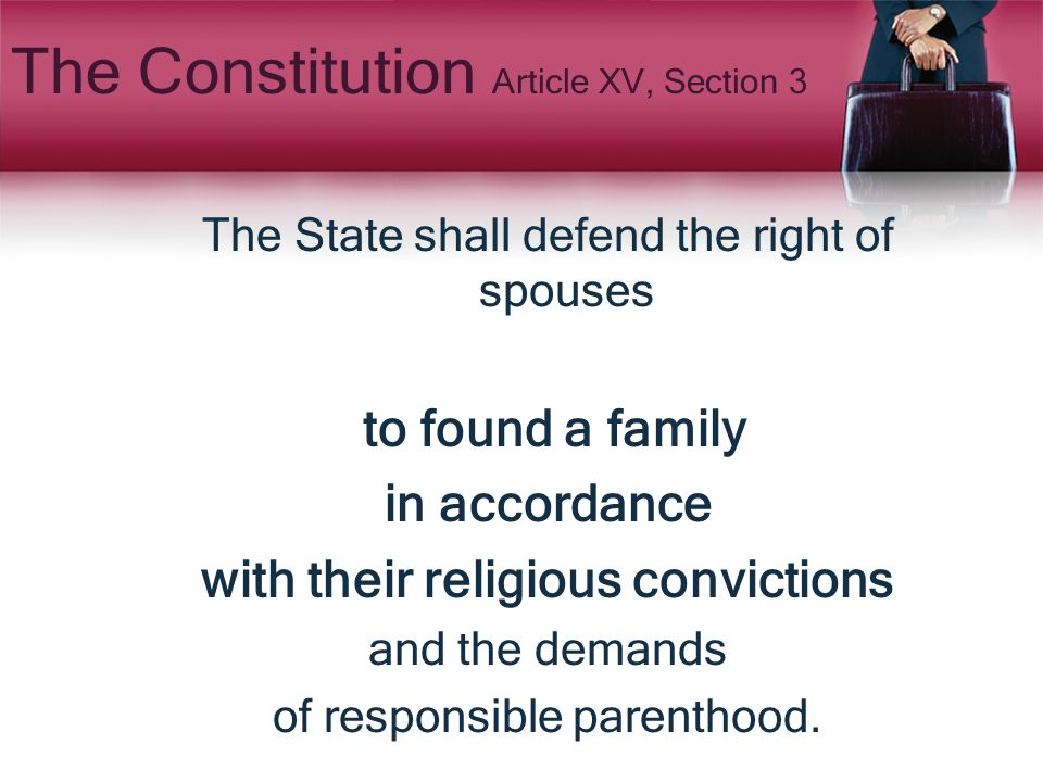 The Constitution Article XV, Section 3 The State shall defend the right of spouses to found a family in accordance with their religious convictions an