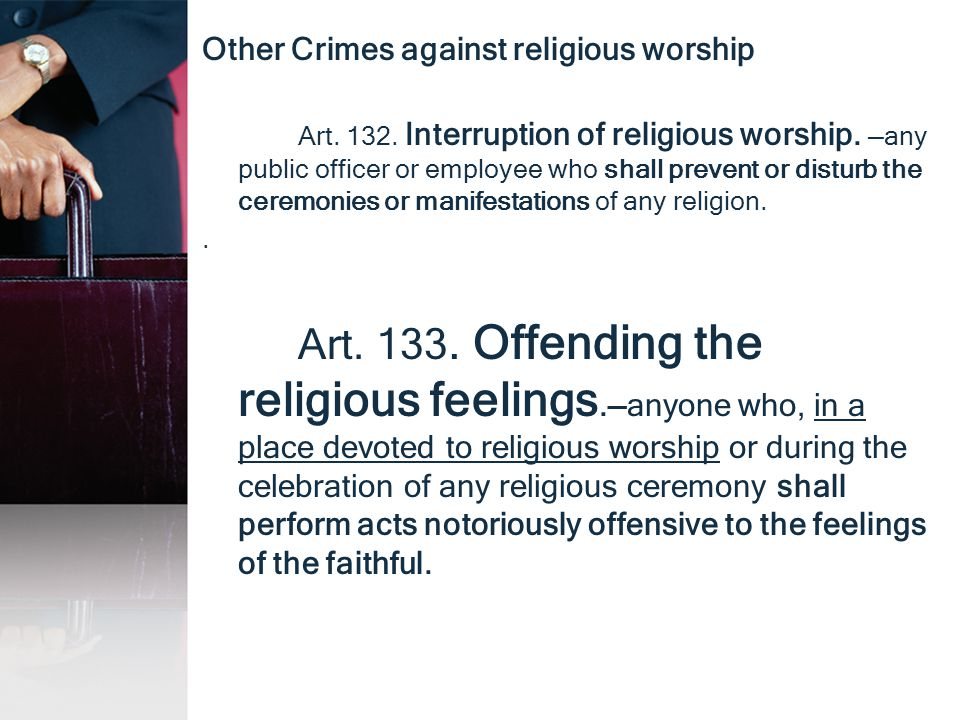Other Crimes against religious worship Art. 132. Interruption of religious worship. —any public officer or employee who shall prevent or disturb the c