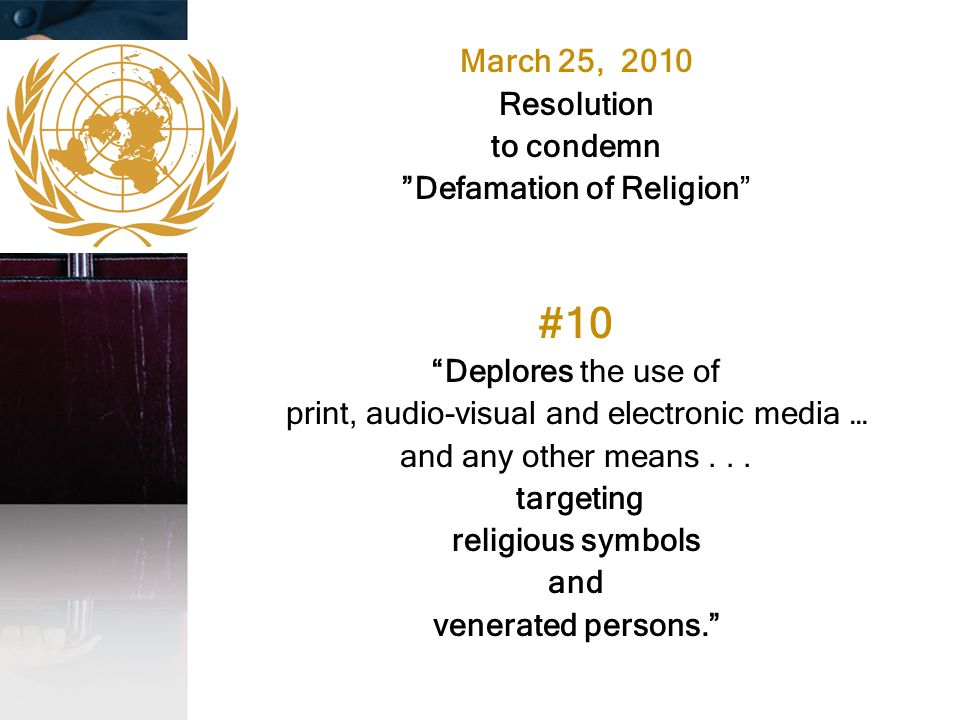 "March 25, 2010 Resolution to condemn ""Defamation of Religion"" #10 ""Deplores the use of print, audio-visual and electronic media … and any other means."