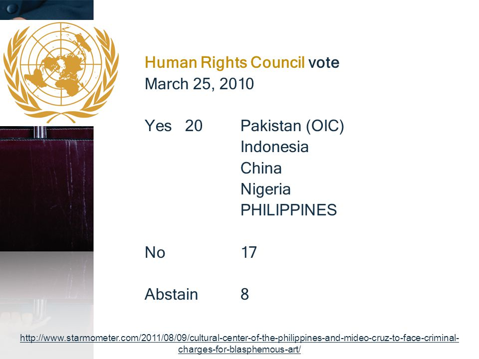 Human Rights Council vote March 25, 2010 Yes 20Pakistan (OIC) Indonesia China Nigeria PHILIPPINES No 17 Abstain 8 http://www.starmometer.com/2011/08/0