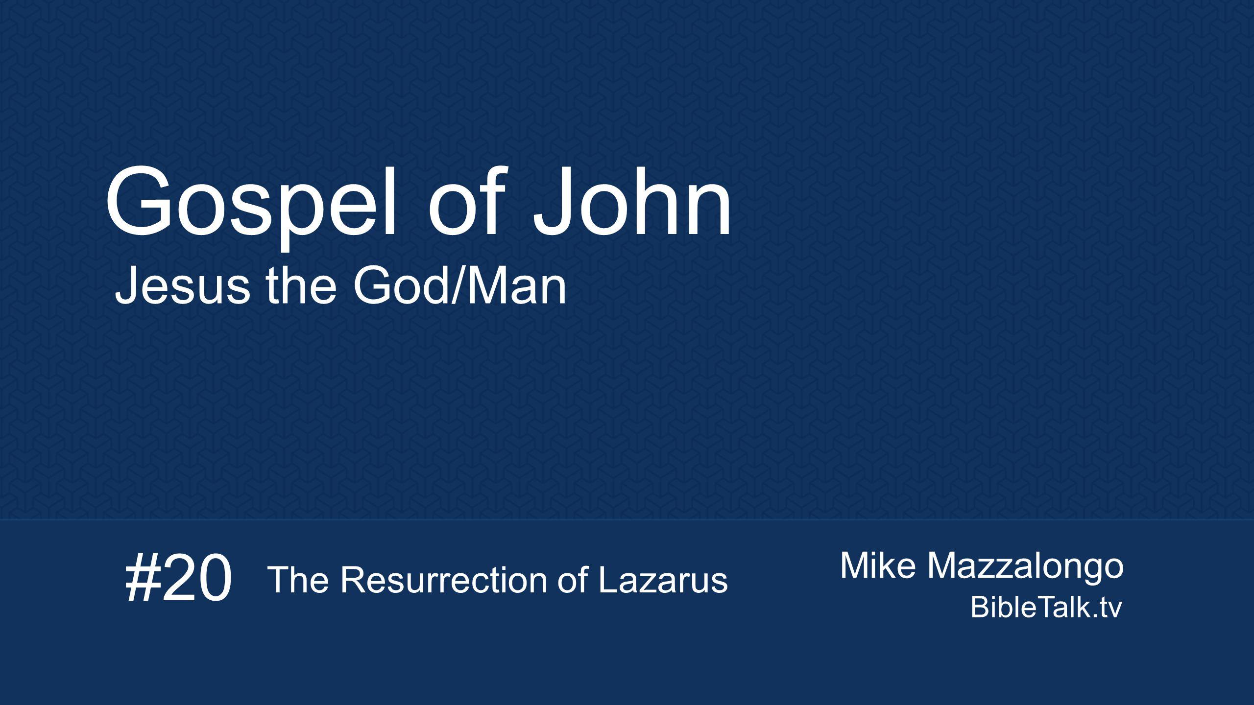 Mike Mazzalongo BibleTalk.tv Gospel of John Jesus the God/Man #20 The Resurrection of Lazarus