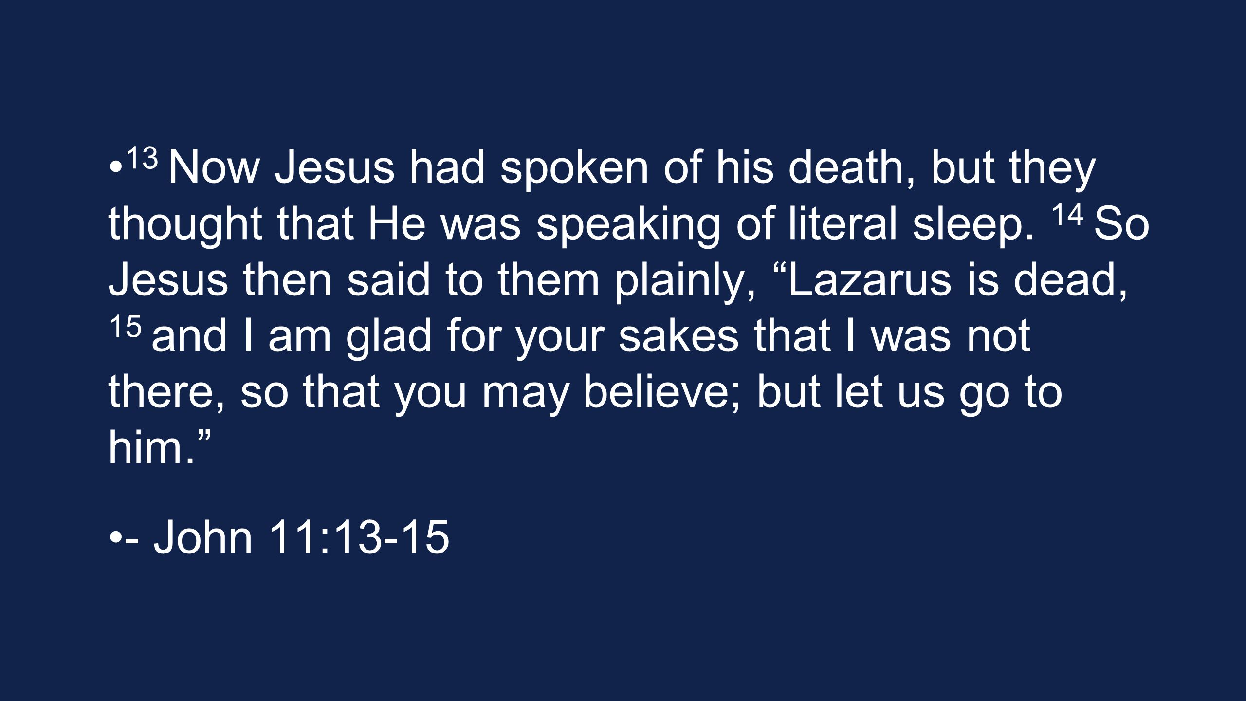 13 Now Jesus had spoken of his death, but they thought that He was speaking of literal sleep.