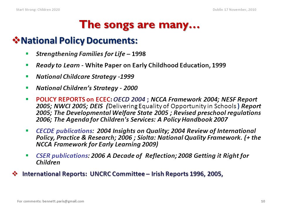 Start Strong: Children 2020 Dublin 17 November, 2010 The songs are many…  National Policy Documents:  Strengthening Families for Life – 1998  Ready