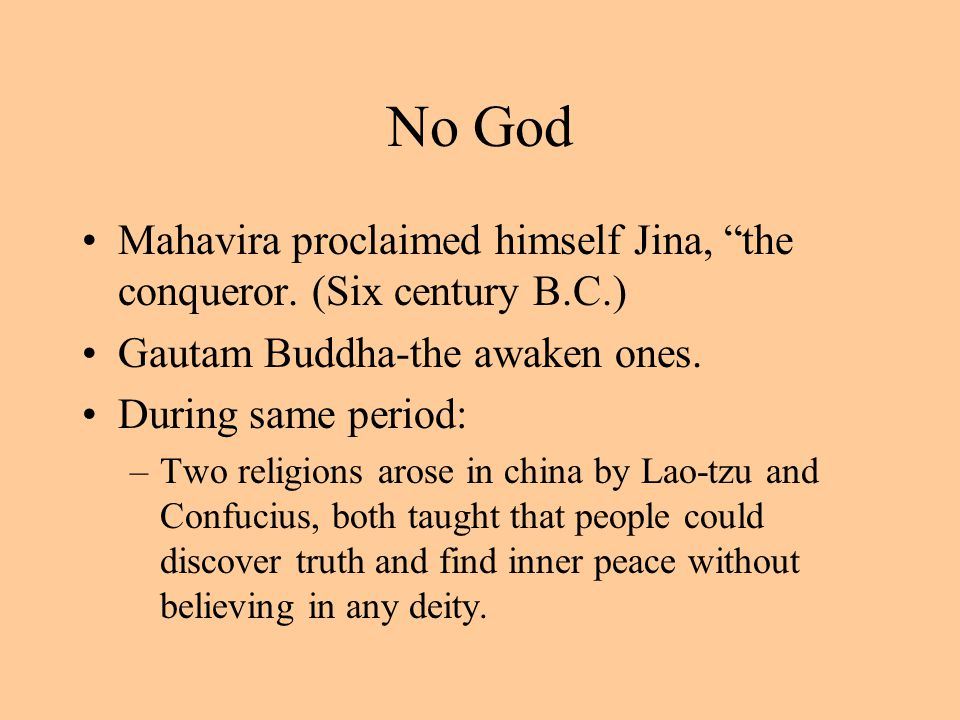 "No God Mahavira proclaimed himself Jina, ""the conqueror. (Six century B.C.) Gautam Buddha-the awaken ones. During same period: –Two religions arose in"