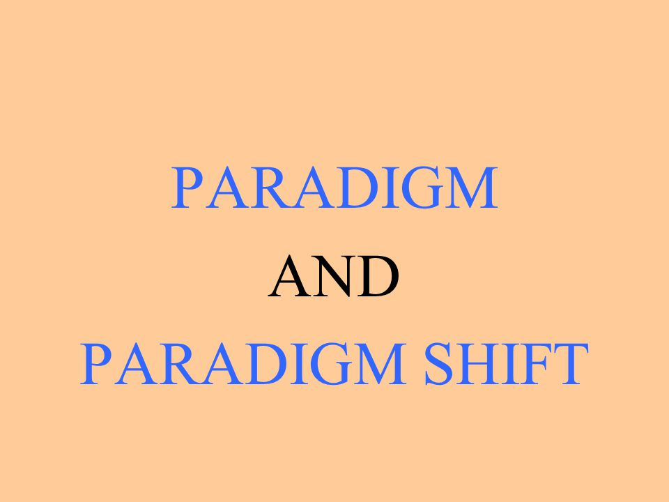 PARADIGM AND PARADIGM SHIFT
