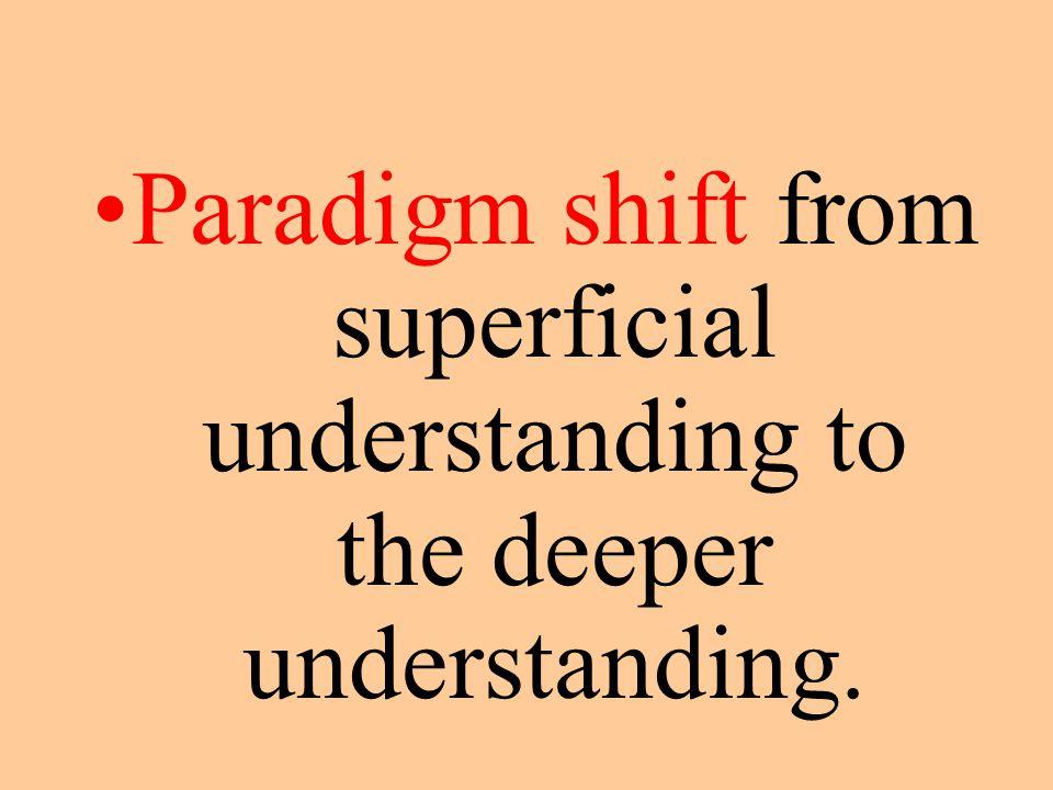 Paradigm shift from superficial understanding to the deeper understanding.
