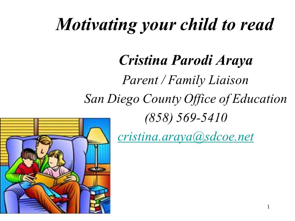 1 Motivating your child to read Cristina Parodi Araya Parent / Family Liaison San Diego County Office of Education (858) 569-5410 cristina.araya@sdcoe.net