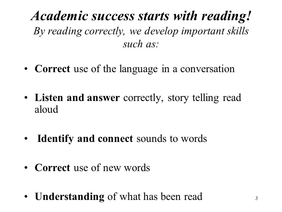 3 Academic success starts with reading.