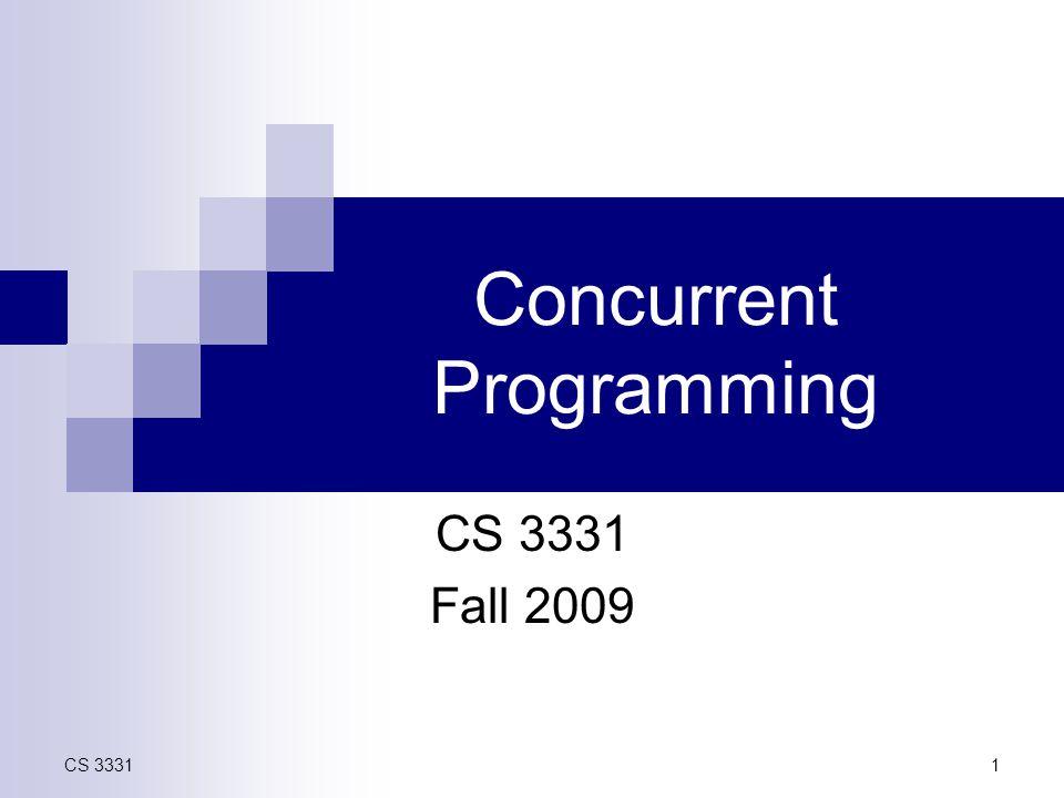 CS 33311 Concurrent Programming CS 3331 Fall 2009