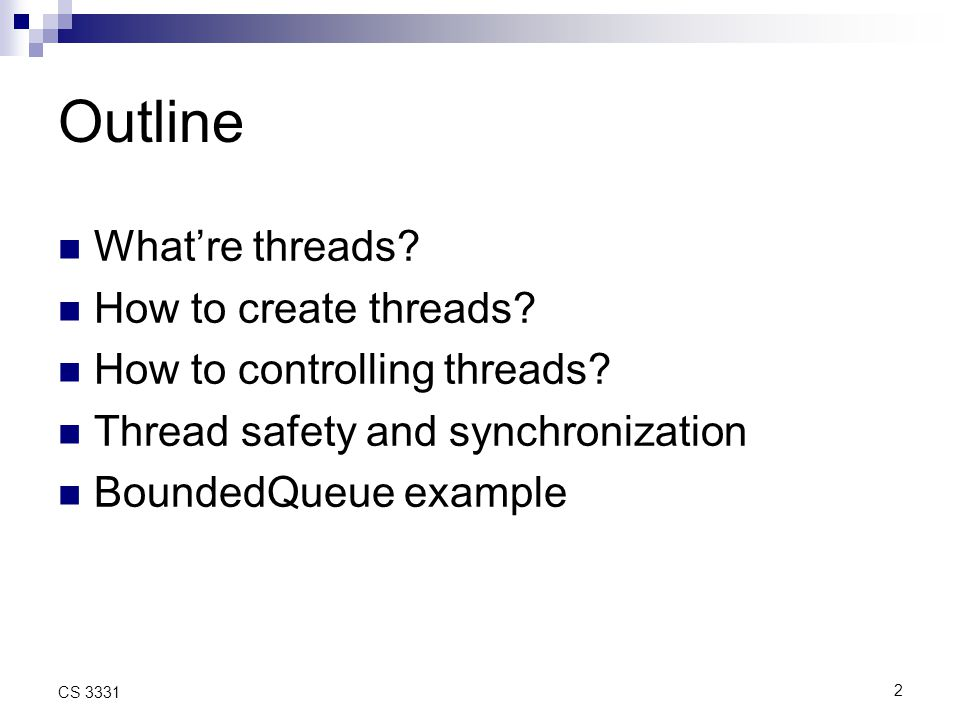 2 CS 3331 Outline What're threads. How to create threads.
