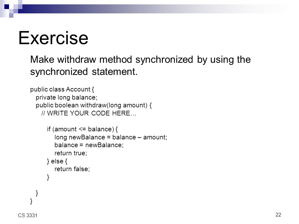 22 CS 3331 Exercise Make withdraw method synchronized by using the synchronized statement.