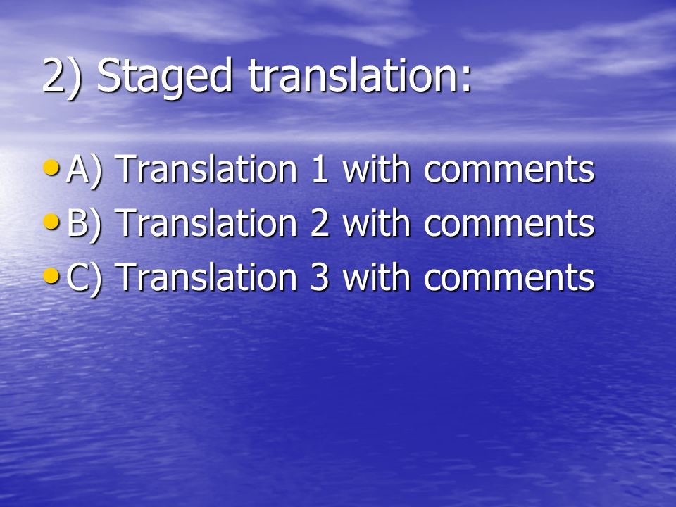 2) Staged translation: A) Translation 1 with comments A) Translation 1 with comments B) Translation 2 with comments B) Translation 2 with comments C) Translation 3 with comments C) Translation 3 with comments