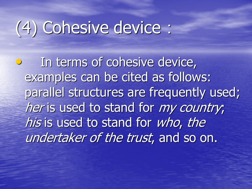 (4) Cohesive device : In terms of cohesive device, examples can be cited as follows: parallel structures are frequently used; her is used to stand for my country; his is used to stand for who, the undertaker of the trust, and so on.