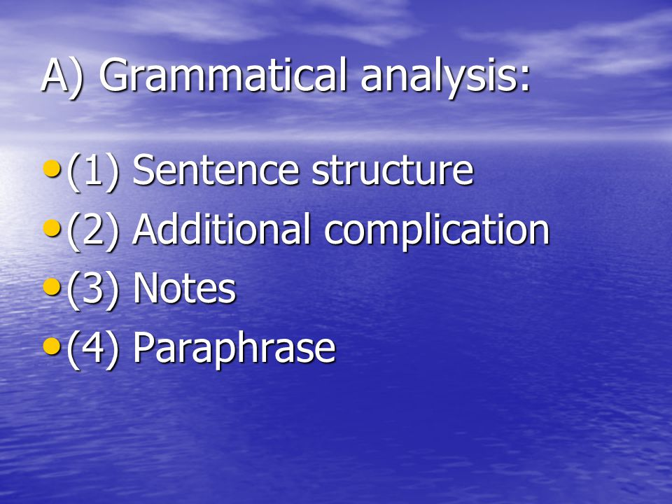 A) Grammatical analysis: (1) Sentence structure (1) Sentence structure (2) Additional complication (2) Additional complication (3) Notes (3) Notes (4) Paraphrase (4) Paraphrase