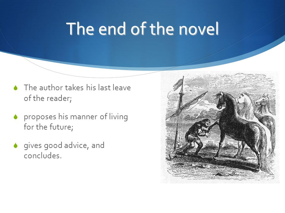 The end of the novel  The author takes his last leave of the reader;  proposes his manner of living for the future;  gives good advice, and concludes.