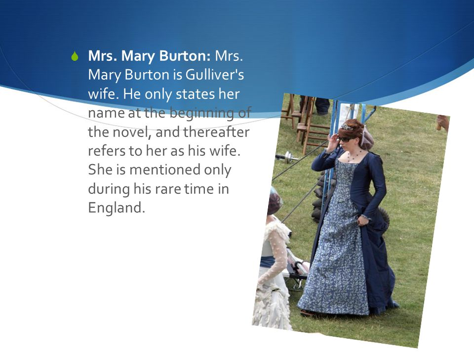  Mrs. Mary Burton: Mrs. Mary Burton is Gulliver s wife.
