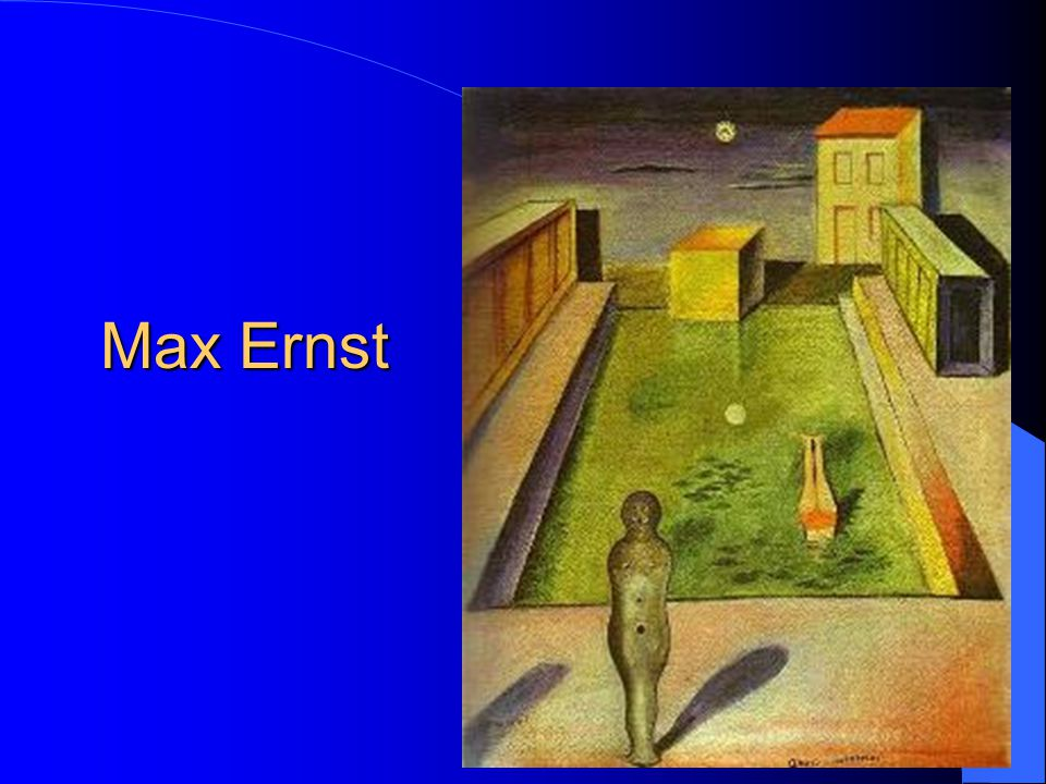 Max Ernst Worked from memories and images from childhood.