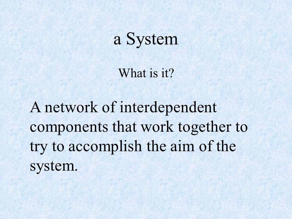 a System What is it.