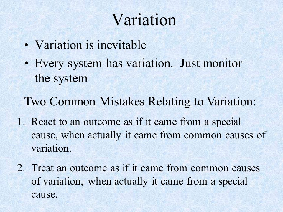 Variation Variation is inevitable Every system has variation.