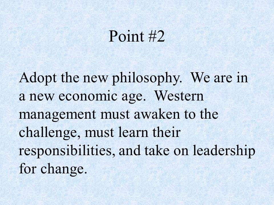 Point #2 Adopt the new philosophy.We are in a new economic age.