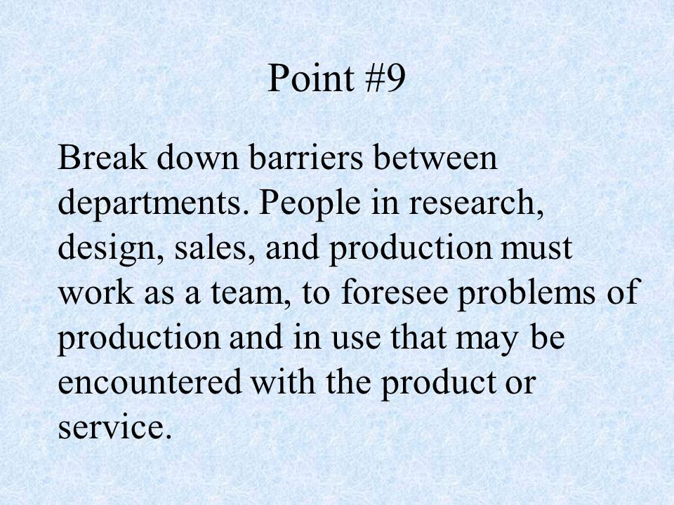 Point #9 Break down barriers between departments.