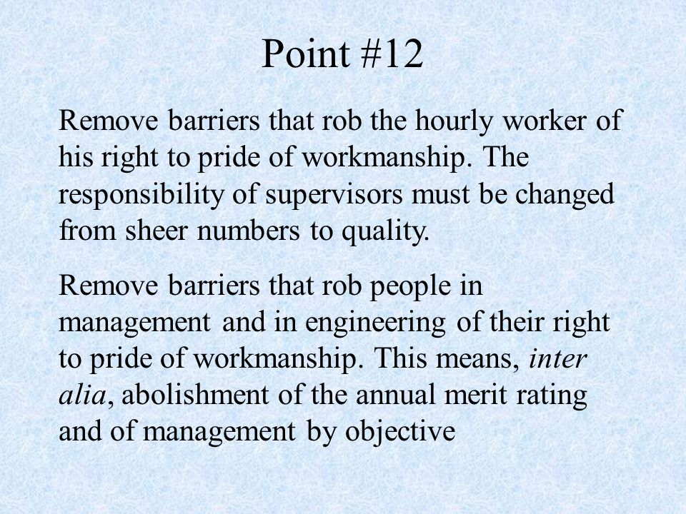 Point #12 Remove barriers that rob the hourly worker of his right to pride of workmanship.