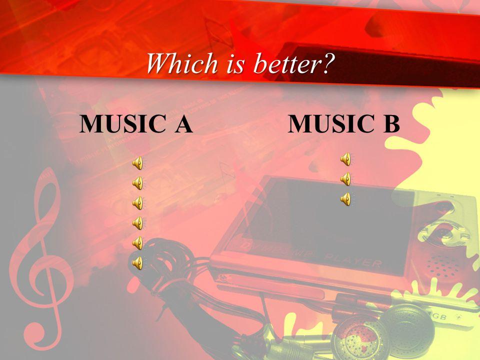 Which is better? MUSIC AMUSIC B