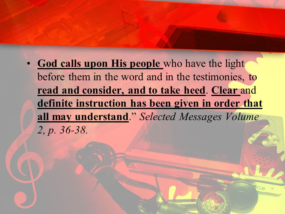 God calls upon His people who have the light before them in the word and in the testimonies, to read and consider, and to take heed. Clear and definit