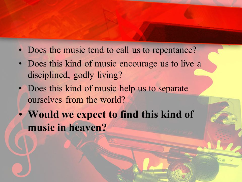 Does the music tend to call us to repentance.