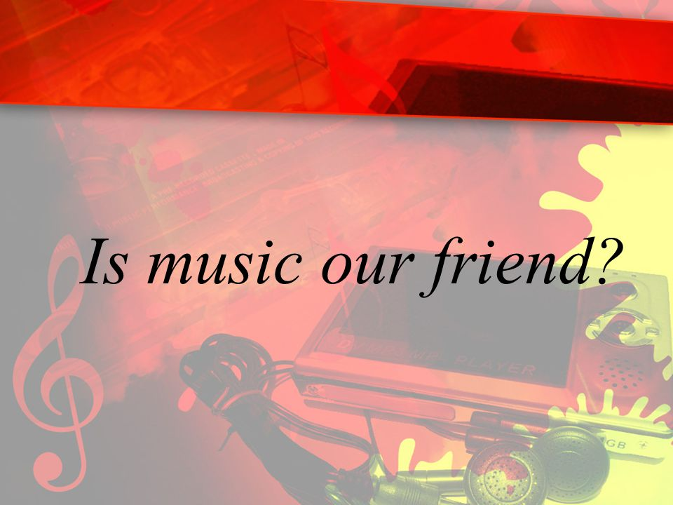 Is music our friend