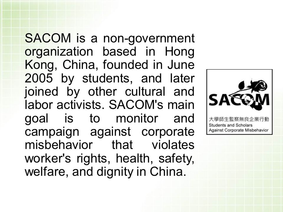 SACOM is a non-government organization based in Hong Kong, China, founded in June 2005 by students, and later joined by other cultural and labor activists.