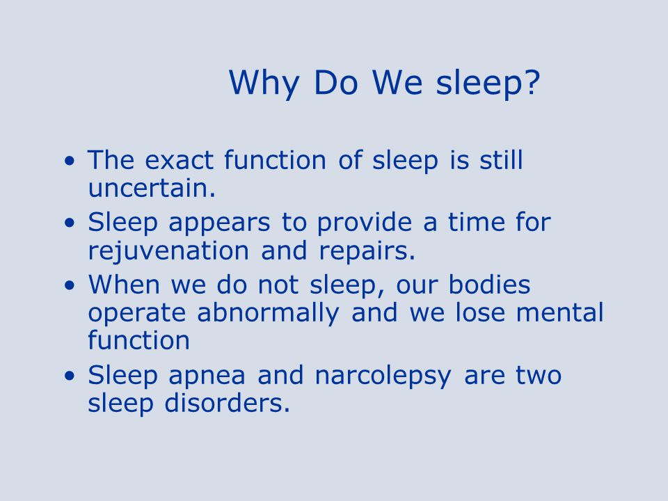 Why Do We sleep. The exact function of sleep is still uncertain.