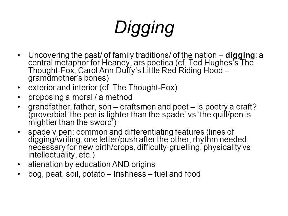 Digging Uncovering the past/ of family traditions/ of the nation – digging: a central metaphor for Heaney, ars poetica (cf.