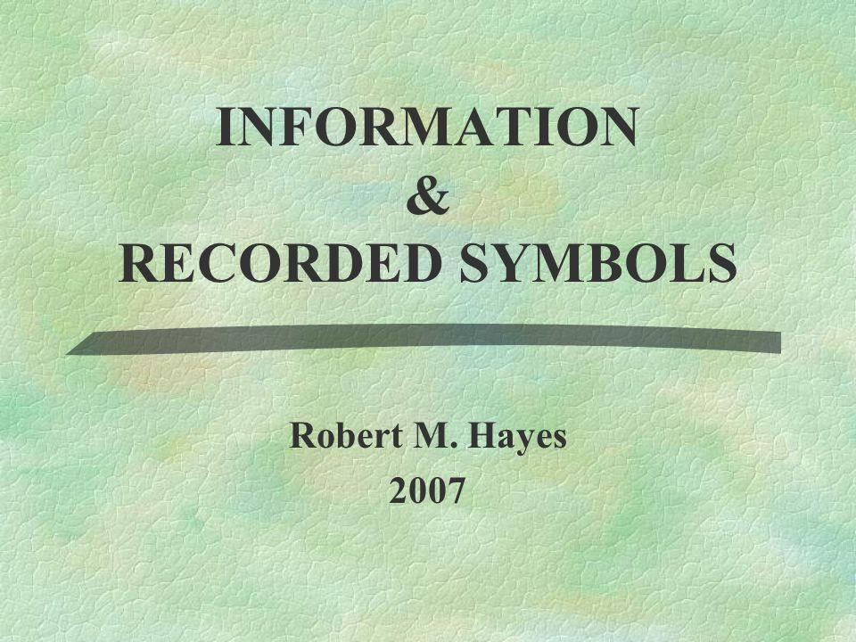 INFORMATION & RECORDED SYMBOLS Robert M. Hayes 2007