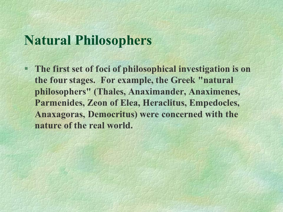 Natural Philosophers §The first set of foci of philosophical investigation is on the four stages. For example, the Greek